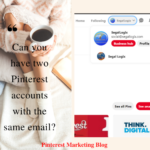Can you have two Pinterest accounts with the same email?
