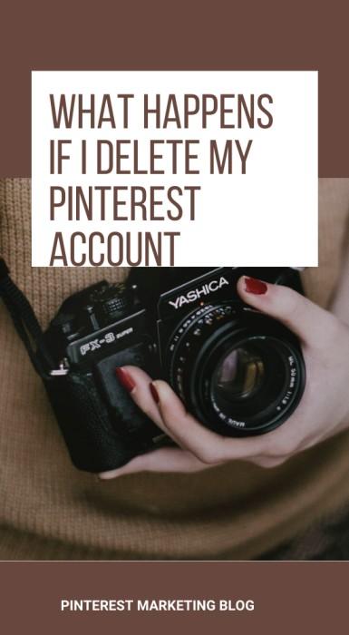 What happens if I delete my Pinterest account