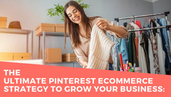 Pinterest ecommerce strategy to grow your business