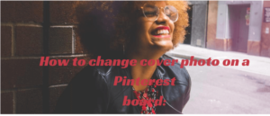 change cover photo on pinterest board